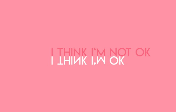 Картинка minimalism, text, emotion, Mood, simple background, pink background, I think I'm not ok